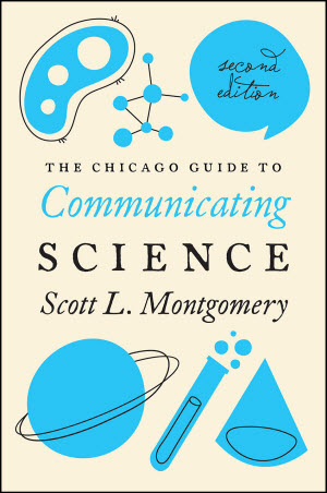 "The second edition of ""The Chicago Guide to Communicating Science"" by Scott L. Montgomery"